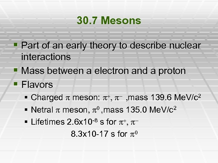 30. 7 Mesons § Part of an early theory to describe nuclear interactions §