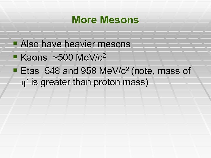 More Mesons § Also have heavier mesons § Kaons ~500 Me. V/c 2 §