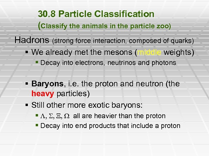 30. 8 Particle Classification (Classify the animals in the particle zoo) Hadrons (strong force