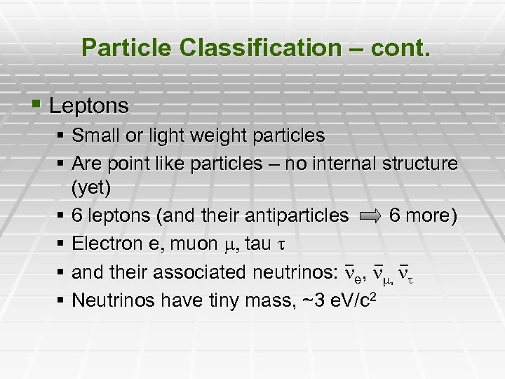 Particle Classification – cont. § Leptons § Small or light weight particles § Are
