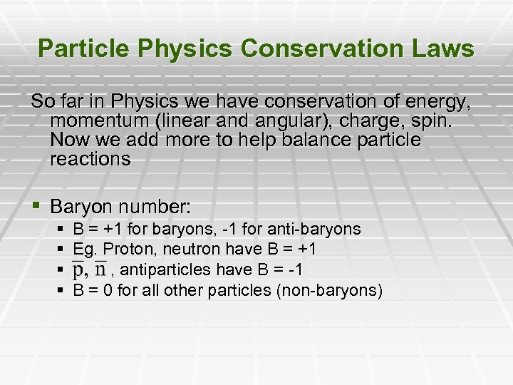 Particle Physics Conservation Laws So far in Physics we have conservation of energy, momentum