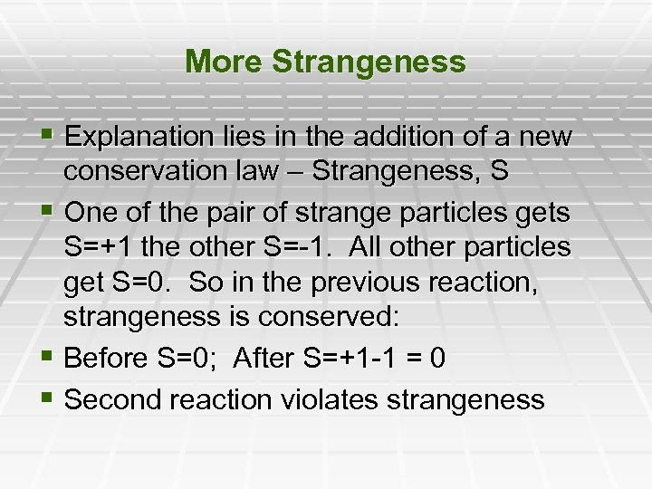 More Strangeness § Explanation lies in the addition of a new conservation law –