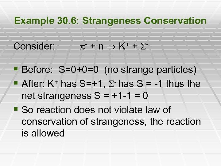 Example 30. 6: Strangeness Conservation Consider: - + n K + + S- §