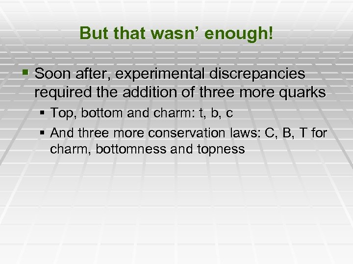 But that wasn' enough! § Soon after, experimental discrepancies required the addition of three