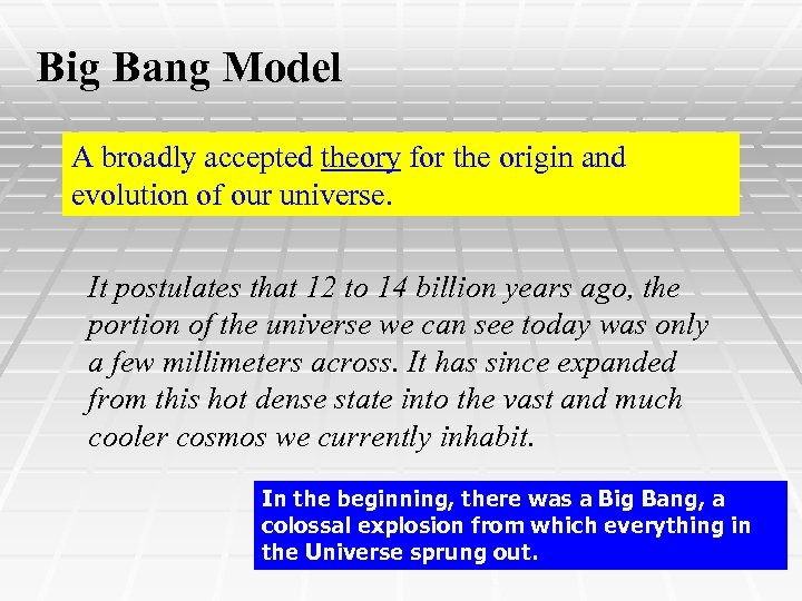Big Bang Model A broadly accepted theory for the origin and evolution of our