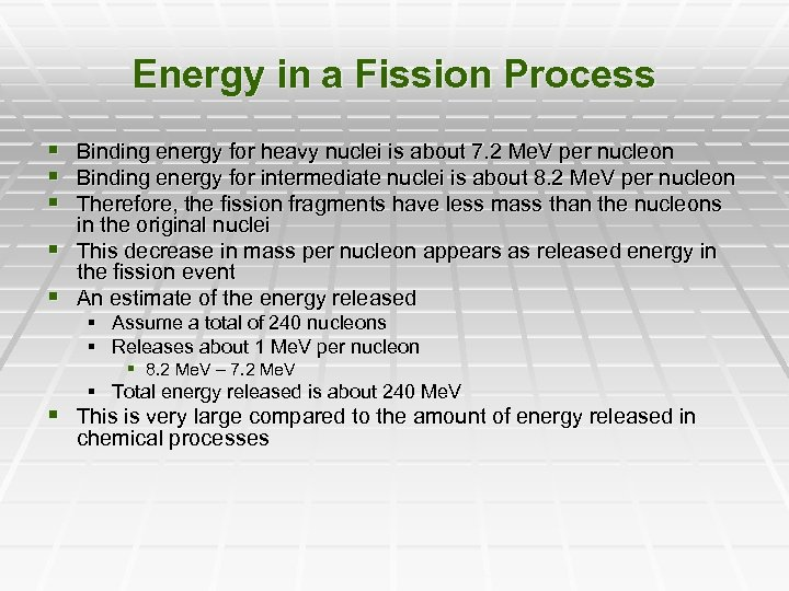 Energy in a Fission Process § Binding energy for heavy nuclei is about 7.