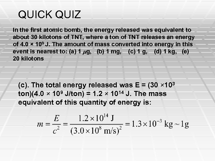 QUICK QUIZ In the first atomic bomb, the energy released was equivalent to about