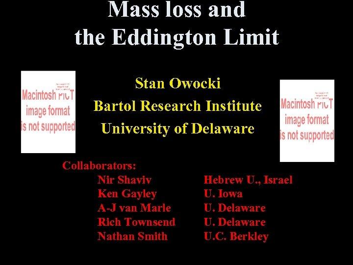 Mass loss and the Eddington Limit Stan Owocki Bartol Research Institute University of Delaware