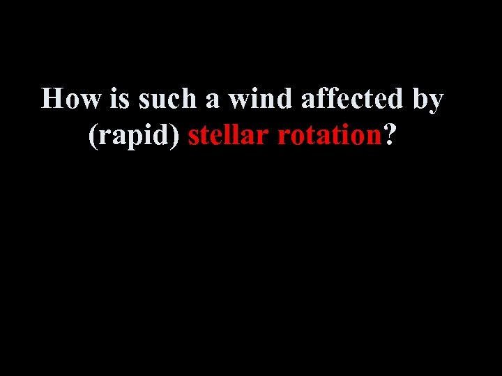 How is such a wind affected by (rapid) stellar rotation?