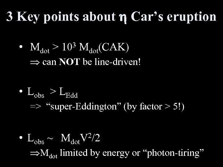 3 Key points about h Car's eruption • Mdot > 103 Mdot(CAK) Þ can
