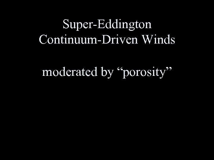 "Super-Eddington Continuum-Driven Winds moderated by ""porosity"""