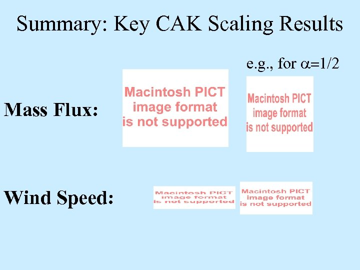 Summary: Key CAK Scaling Results e. g. , for a=1/2 Mass Flux: Wind Speed:
