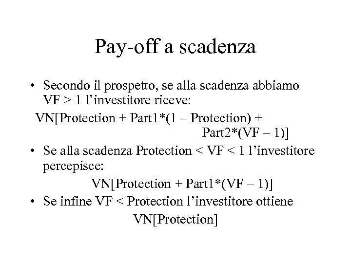 Pay-off a scadenza • Secondo il prospetto, se alla scadenza abbiamo VF > 1