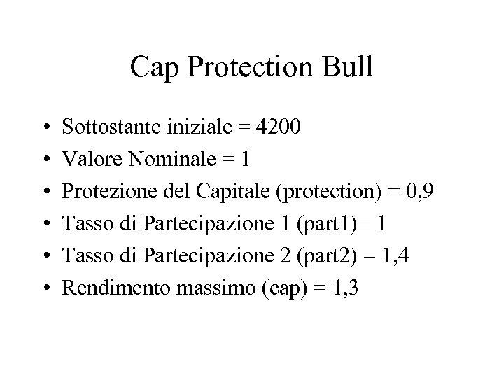 Cap Protection Bull • • • Sottostante iniziale = 4200 Valore Nominale = 1