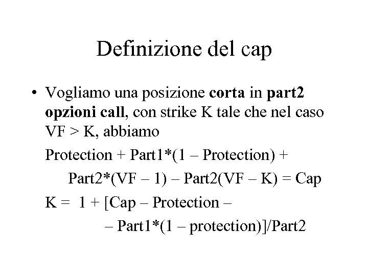 Definizione del cap • Vogliamo una posizione corta in part 2 opzioni call, con