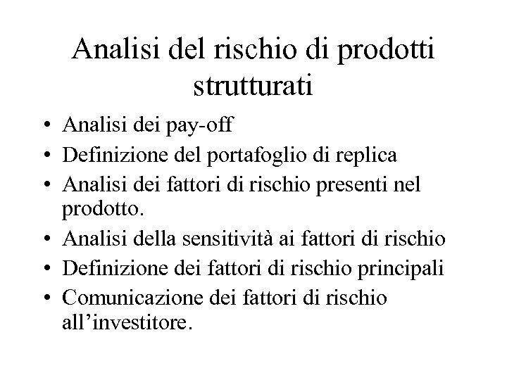 Analisi del rischio di prodotti strutturati • Analisi dei pay-off • Definizione del portafoglio