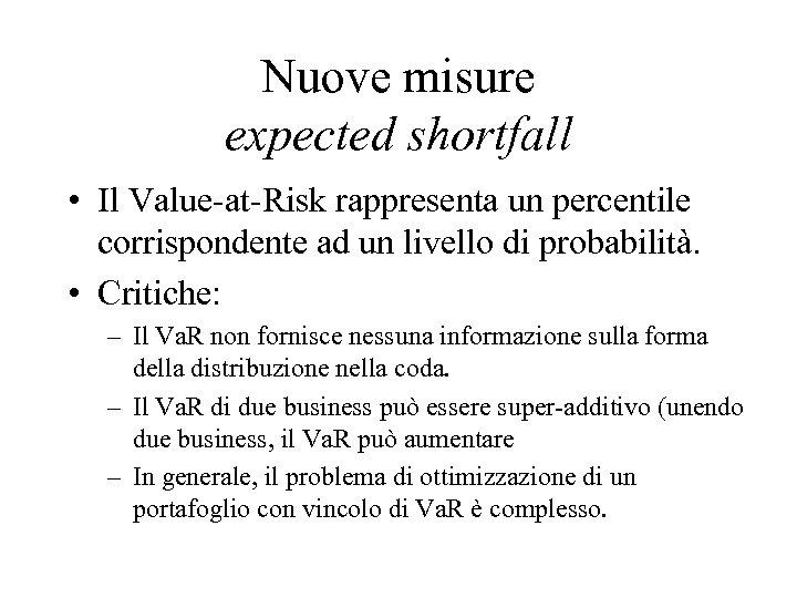 Nuove misure expected shortfall • Il Value-at-Risk rappresenta un percentile corrispondente ad un livello