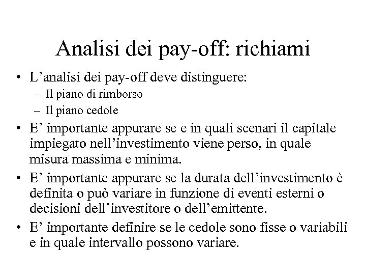 Analisi dei pay-off: richiami • L'analisi dei pay-off deve distinguere: – Il piano di