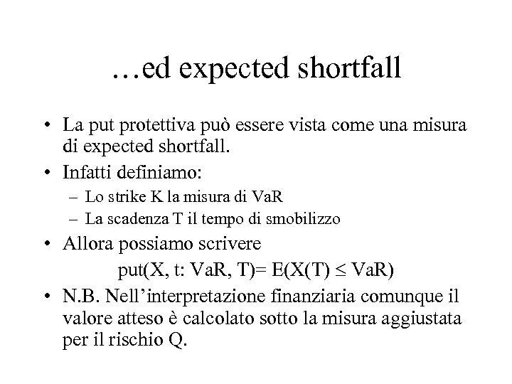 …ed expected shortfall • La put protettiva può essere vista come una misura di