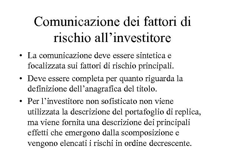 Comunicazione dei fattori di rischio all'investitore • La comunicazione deve essere sintetica e focalizzata
