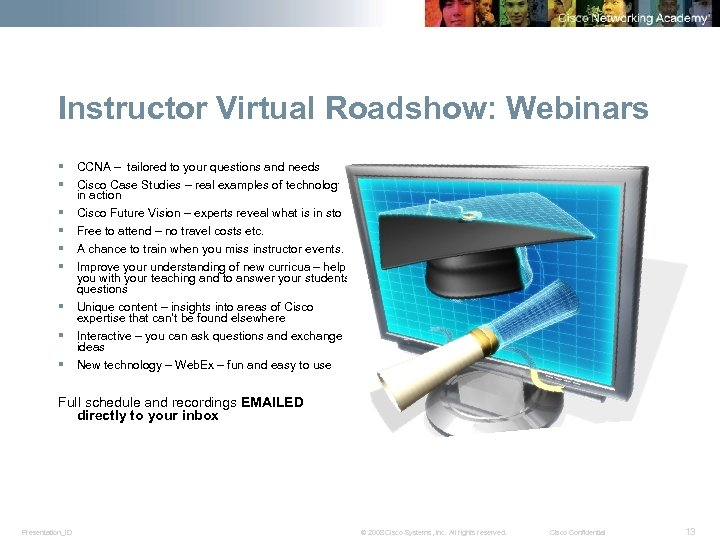 Instructor Virtual Roadshow: Webinars § § CCNA – tailored to your questions and needs