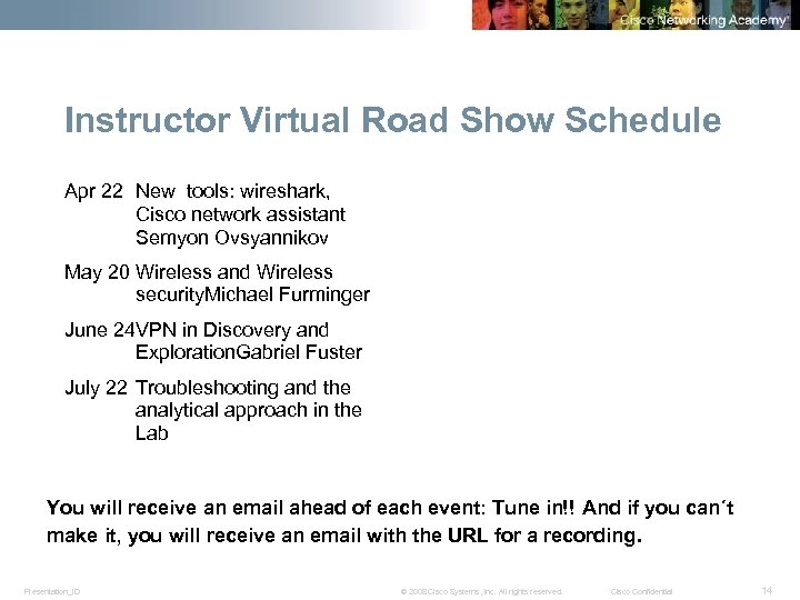 Instructor Virtual Road Show Schedule Apr 22 New tools: wireshark, Cisco network assistant Semyon