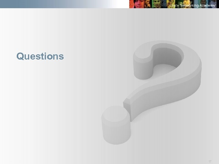 Questions Presentation_ID © 2008 Cisco Systems, Inc. All rights reserved. Cisco Confidential 17