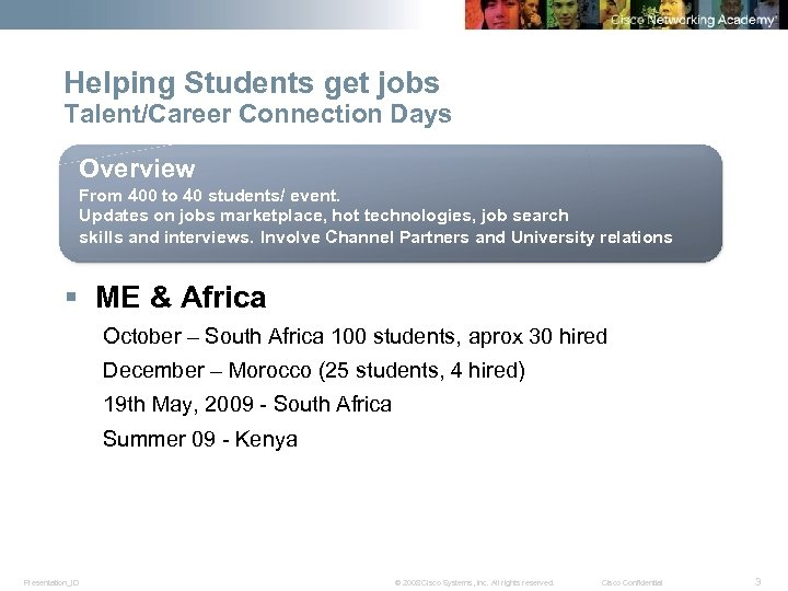 Helping Students get jobs Talent/Career Connection Days Overview From 400 to 40 students/ event.