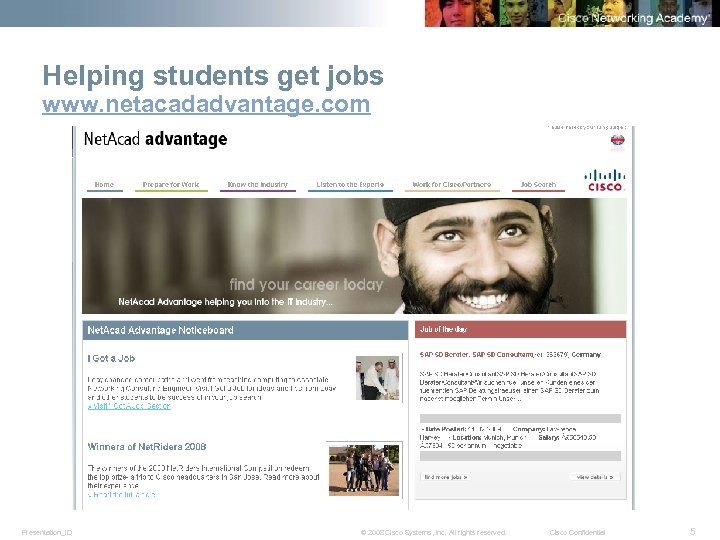 Helping students get jobs www. netacadadvantage. com Presentation_ID © 2008 Cisco Systems, Inc. All