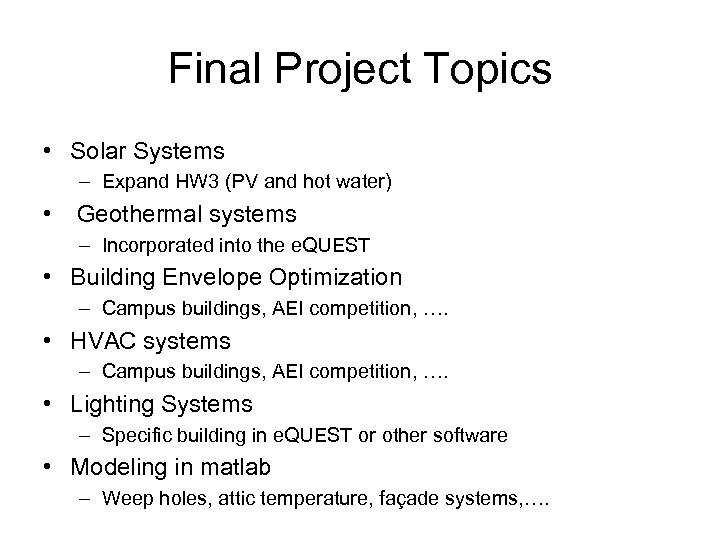 Final Project Topics • Solar Systems – Expand HW 3 (PV and hot water)