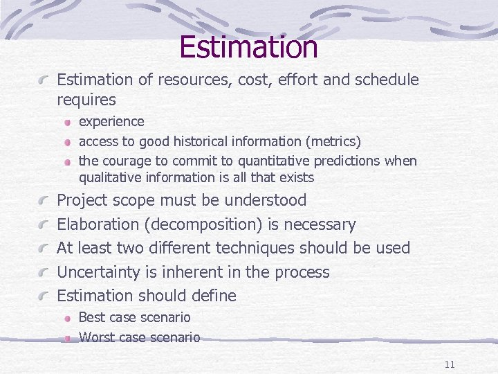 Estimation of resources, cost, effort and schedule requires experience access to good historical information