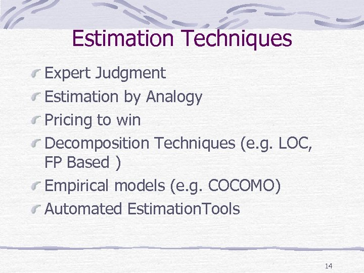 Estimation Techniques Expert Judgment Estimation by Analogy Pricing to win Decomposition Techniques (e. g.