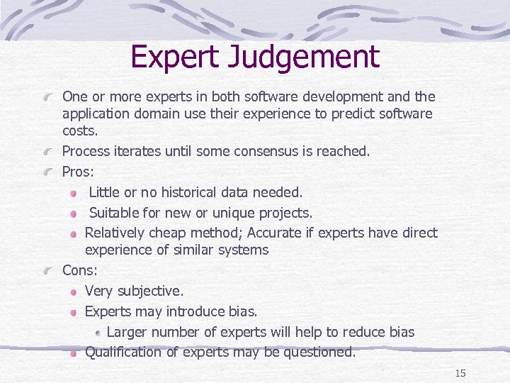 Expert Judgement One or more experts in both software development and the application domain