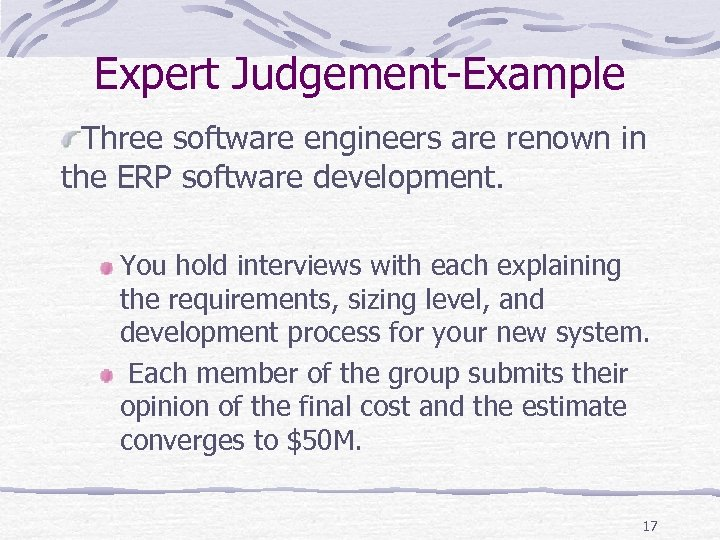 Expert Judgement-Example Three software engineers are renown in the ERP software development. You hold