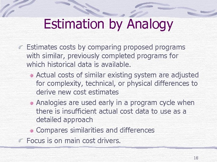 Estimation by Analogy Estimates costs by comparing proposed programs with similar, previously completed programs