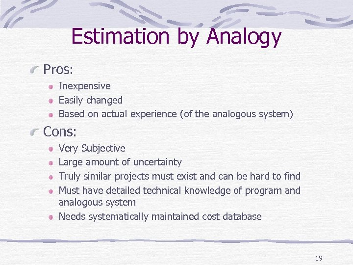 Estimation by Analogy Pros: Inexpensive Easily changed Based on actual experience (of the analogous