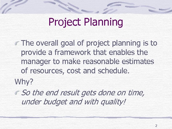 Project Planning The overall goal of project planning is to provide a framework that