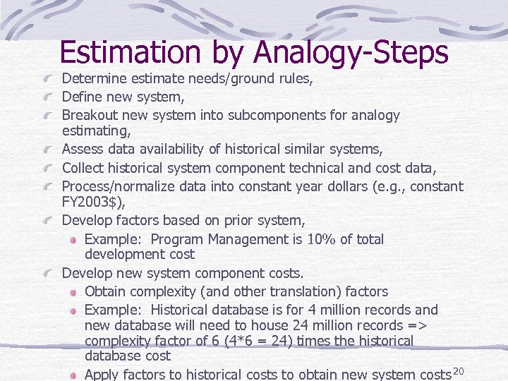 Estimation by Analogy-Steps Determine estimate needs/ground rules, Define new system, Breakout new system into