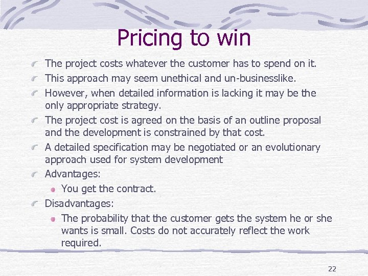 Pricing to win The project costs whatever the customer has to spend on it.