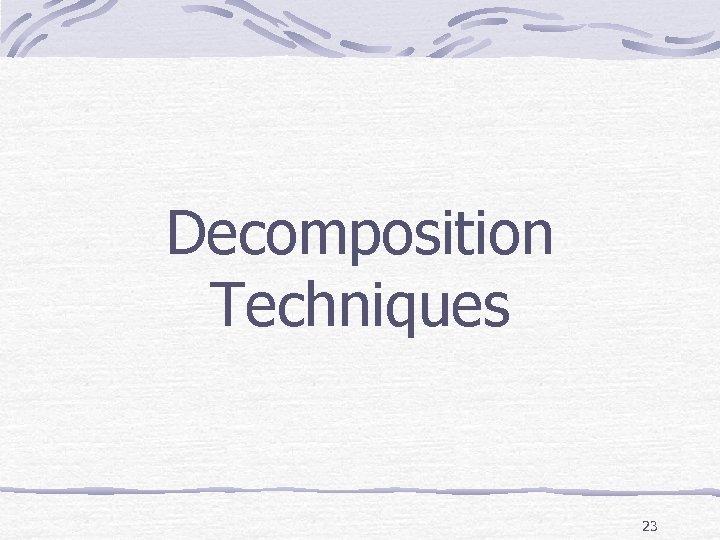 Decomposition Techniques 23