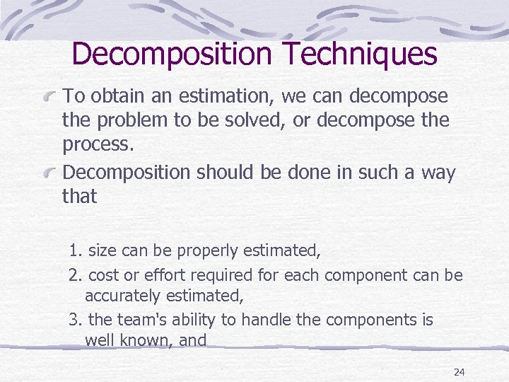Decomposition Techniques To obtain an estimation, we can decompose the problem to be solved,