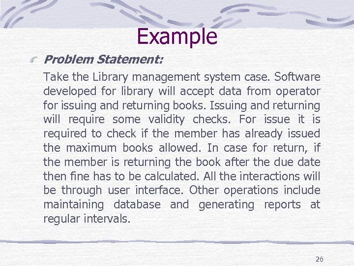Example Problem Statement: Take the Library management system case. Software developed for library will