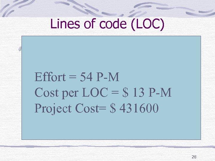 Lines of code (LOC) Given: LOC Estimate = 33200 LOC Productivity = 620 LOC/P-M(Person-Month)