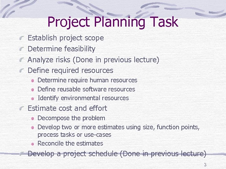 Project Planning Task Establish project scope Determine feasibility Analyze risks (Done in previous lecture)