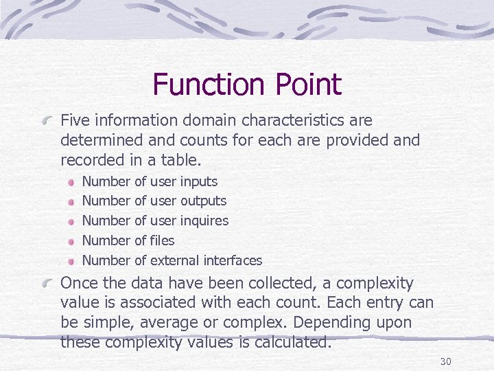 Function Point Five information domain characteristics are determined and counts for each are provided