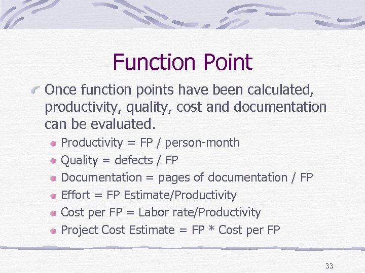 Function Point Once function points have been calculated, productivity, quality, cost and documentation can