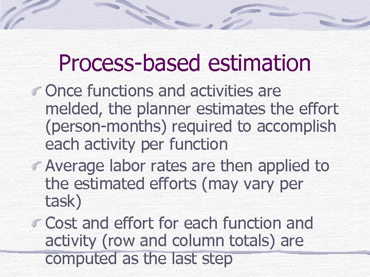 Process-based estimation Once functions and activities are melded, the planner estimates the effort (person-months)