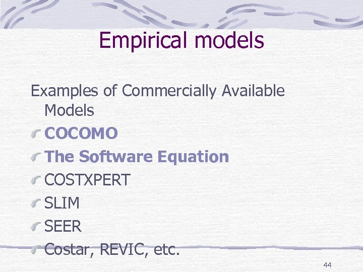 Empirical models Examples of Commercially Available Models COCOMO The Software Equation COSTXPERT SLIM SEER