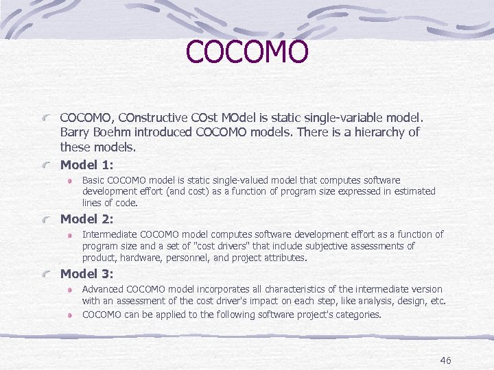 COCOMO, COnstructive COst MOdel is static single-variable model. Barry Boehm introduced COCOMO models. There