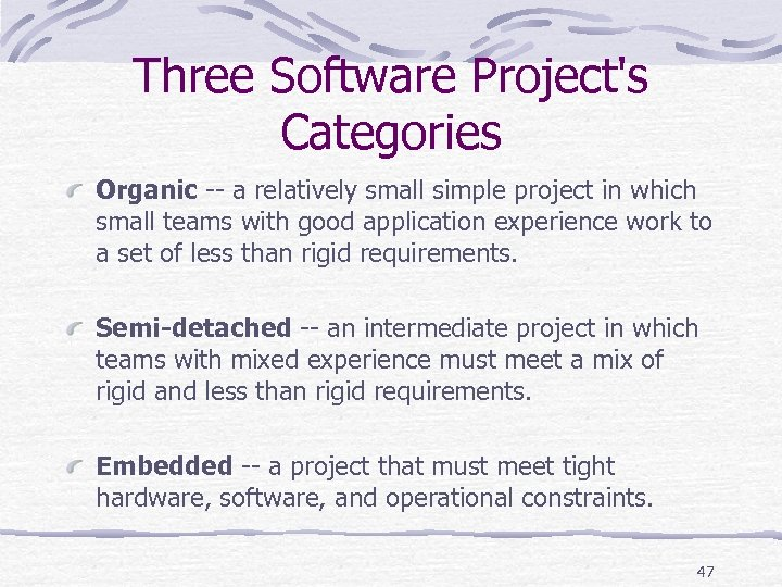 Three Software Project's Categories Organic -- a relatively small simple project in which small